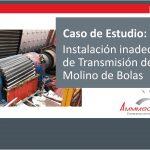 Caso de Estudio: Instalación Inadecuada de Transmisión de Molino de Bolas